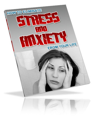 How To Eliminate Stress & Anxiety in Your Life