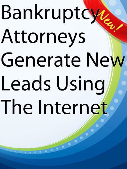 Bankruptcy Attorneys Generate New Leads Using The Internet