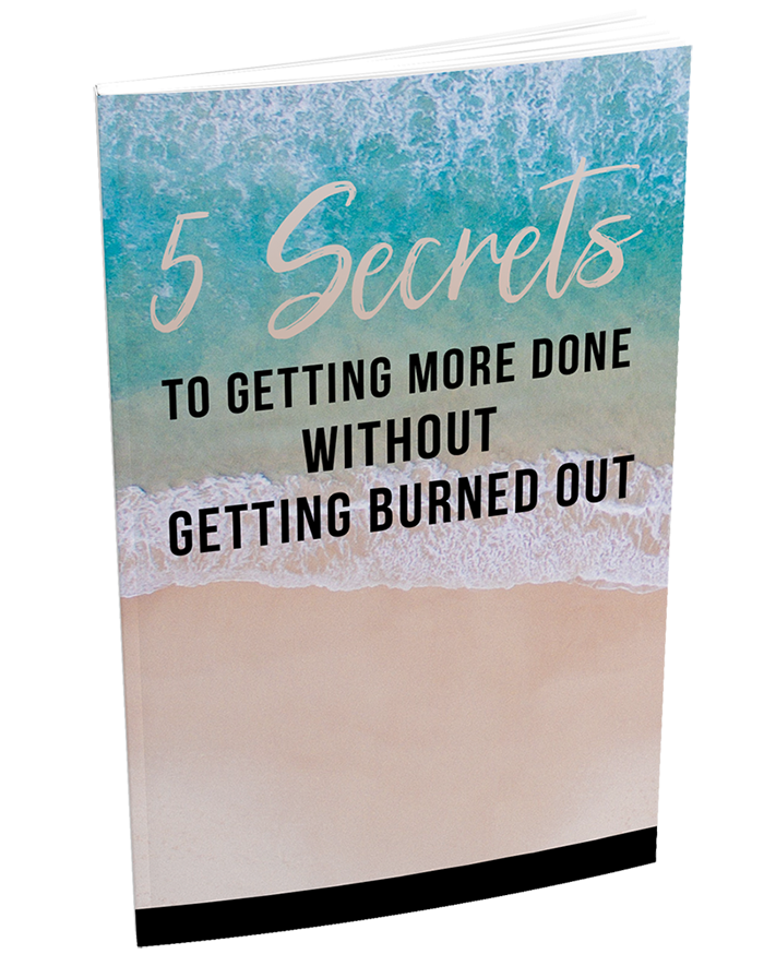 5 Secrets to Getting More Done Without Burning Out (eBook)