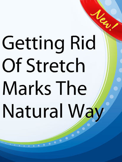 Getting Rid Of Stretch Marks The Natural Way  PLR Ebook