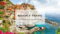 BEACHLY TRAVEL: A TRIP TO CINQUE TERRE