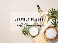 BEACHLY BEAUTY: FALL SKINCARE TIPS