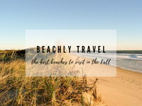 BEACHLY TRAVEL: THE BEST BEACHES TO VISIT IN THE FALL