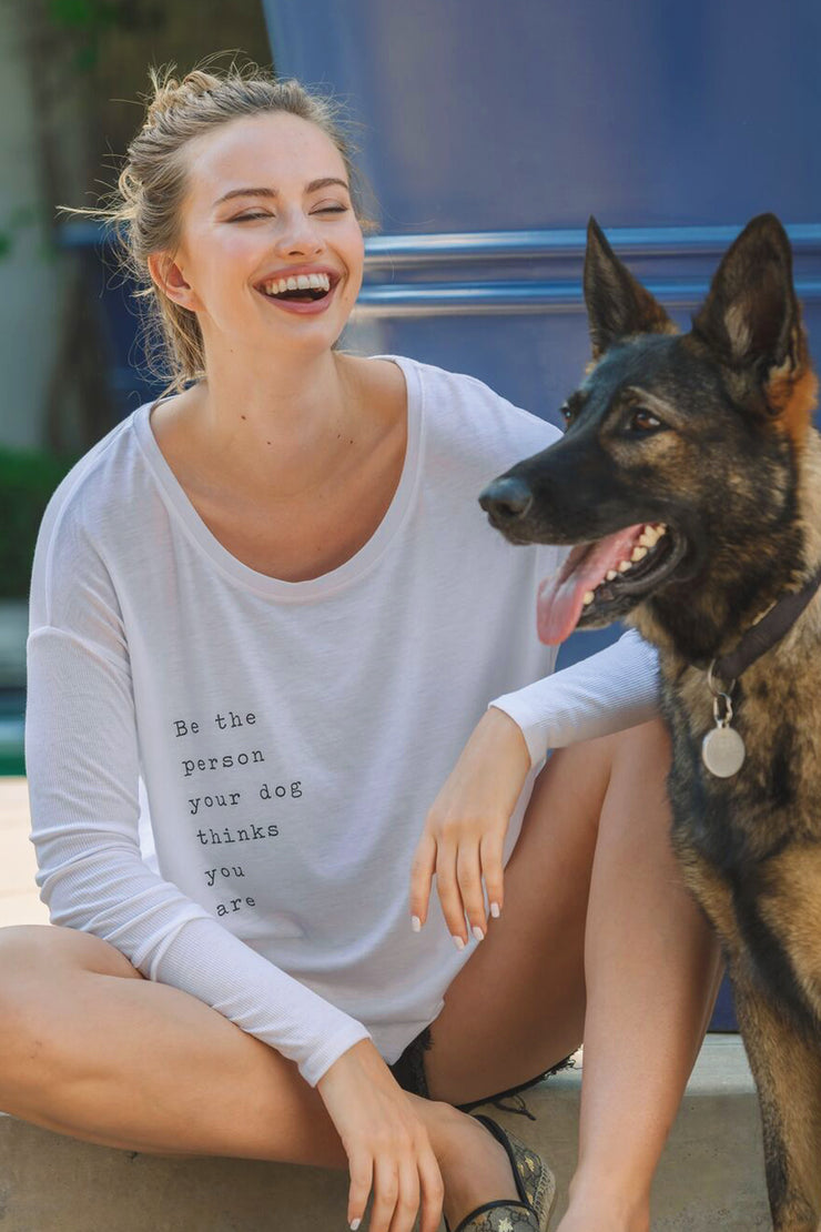 """Be The Person Your Dog Thinks You Are"" Long Sleeve Tee"