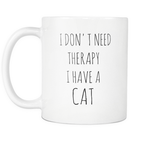 I don't need therapy I have a Cat Mug