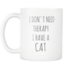 Image of I don't need therapy I have a Cat Mug