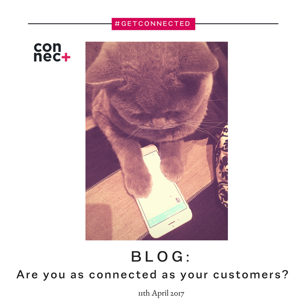 Are you as connected as your customer?