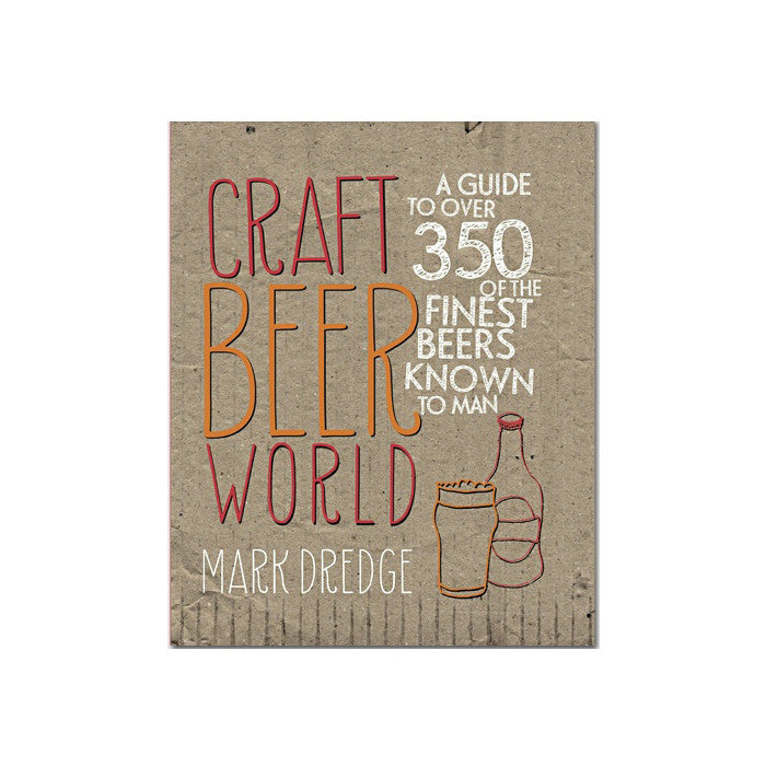 Craft Beer World - A Guide To Over 350 Of The Finest Beers Known To Man