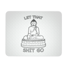 Let That Shit Go - Mouse Pad, Mousepads - CLICKIT2YOU