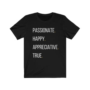 Passionate. Happy. Appreciative. True.