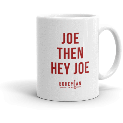 Mug - Bohemian Guitars - 11-0z Mug - Joe Then Hey Joe