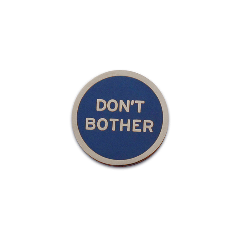 Don't Bother Pin