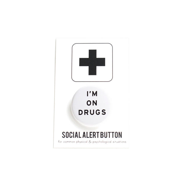 I'm on Drugs Button