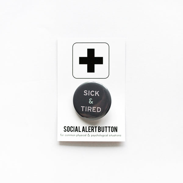 Sick and Tired Button