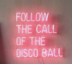 FOLLOW THE CALL OF THE DISCO BALL Neon Sign