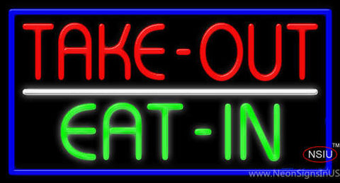 Take Out Eat In Neon Sign