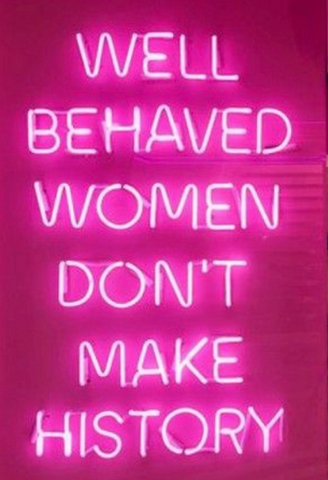 Well Behaved Women Don't Make History Wall Decor Neon Sign