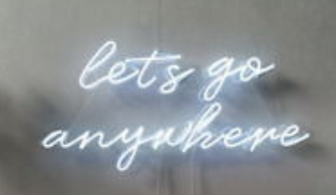Lets Go Anywhere Real Neon Glass Tube Neon Signs