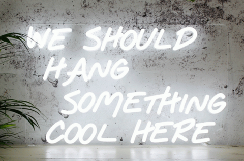 we should hang something cool here neon sign