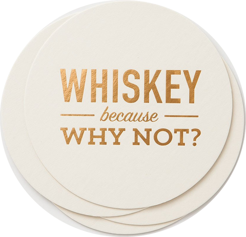 Whiskey Because Why Not Coasters