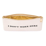 I Don't Work Here Pencil Pouch