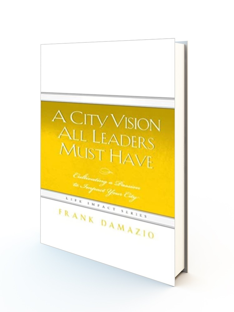 A City Vision All Leaders Must Have: Cultivating a Passion to Impact Your City