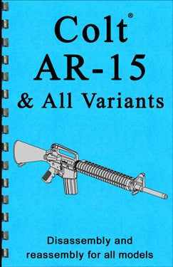 Colt AR-15 and all Variants Disassembly & Reassembly Guide