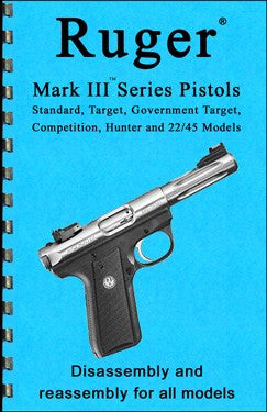 Ruger Mark III Series 22 Pistols Disassembly & Reassembly Guide