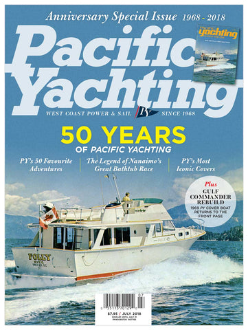 Pacific Yachting July 2018 50th Anniversary Special Issue