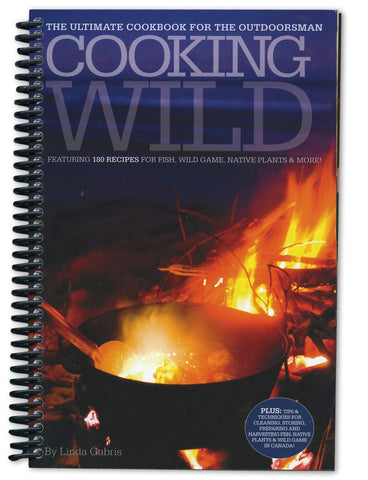 Cooking Wild: The Ultimate Cookbook for the Outdoorsman