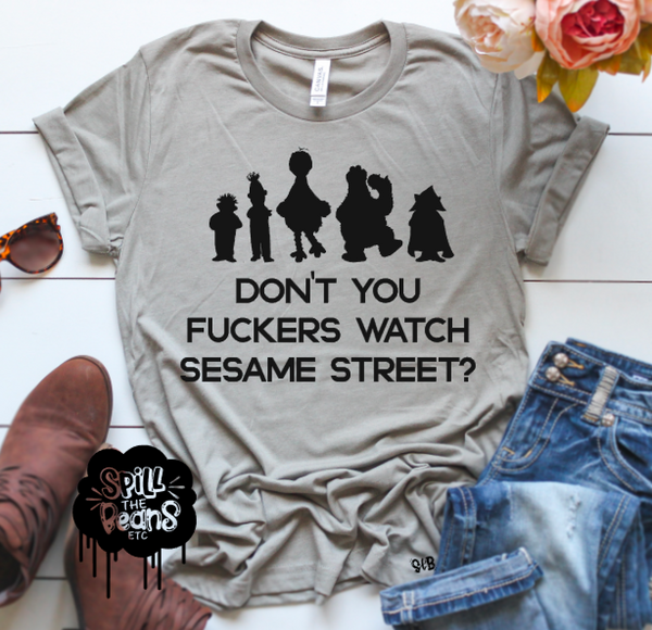 Don't You F*ckers Watch Sesame Street Adult Shirt