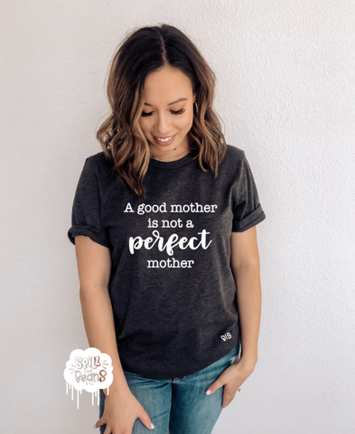 A Good mother is not a Perfect mother Adult Shirt