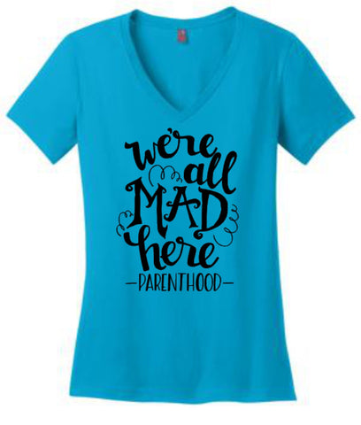 We're All Mad Here -Parenthood- Women's V Neck
