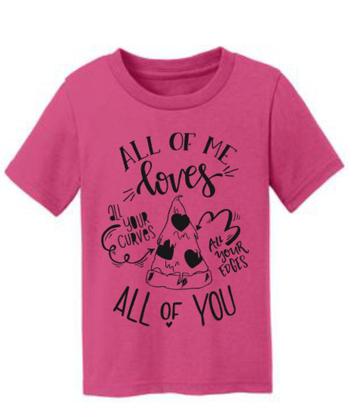 All of Me Loves All of You Pizza Valentine's Day Funny Shirt