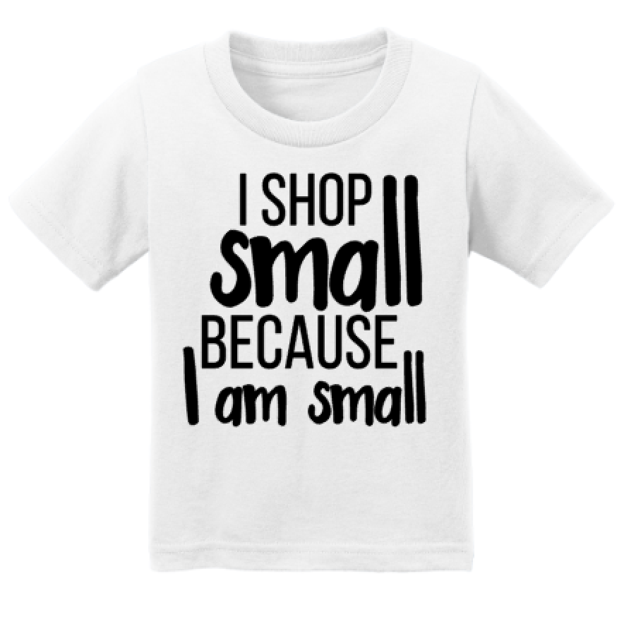 I Shop Small Because I Am Small