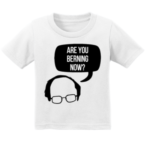 Are you Berning Now? Bernie Sanders Kid's Tee or Bodysuit