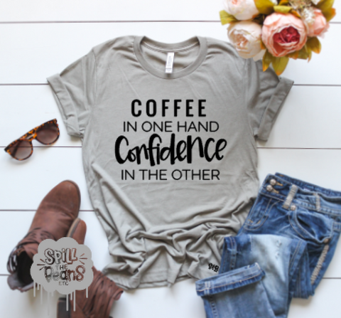 Coffee in One Hand, Confidence in the Other Tee Or Tank
