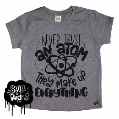 Never Trust an Atom, They Make Up Everything Science Humor Kids Shirt
