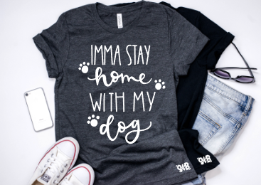 Imma stay home with my dog Shirt or Tank