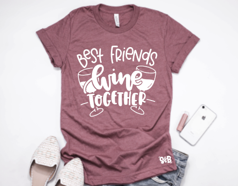 Best Friends Wine Together Shirt or Tank
