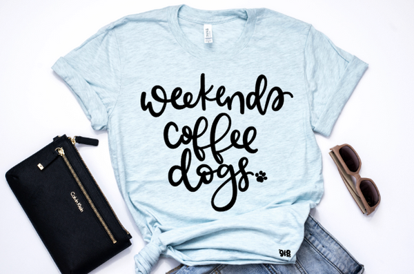 Weekends, Coffee, Dogs Shirt or Tank