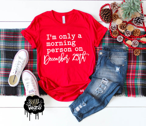 I'm Only a Morning Person on December 25th Christmas Tee Adult Shirt