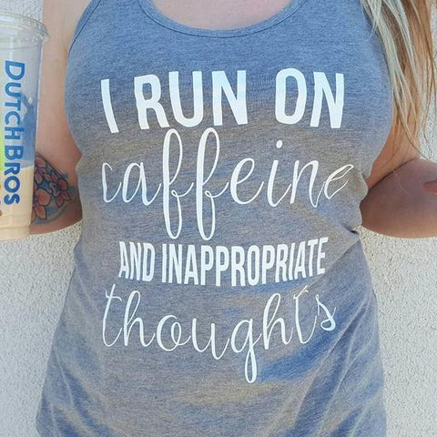I Run On Caffeine and Inappropriate Thoughts Tank or Tee