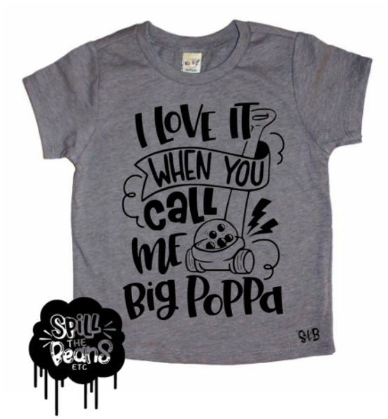 I Love It When You Call Me Big Poppa Kid's Shirt