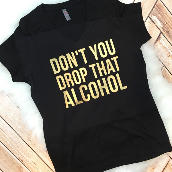 Don't You Drop That Alcohol Bridal Party Funny Shirts