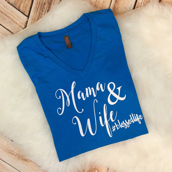 Mama and Wife Blessed Life #mamalife V-neck Shirt