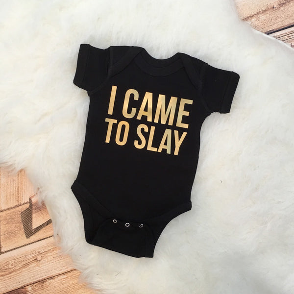 I Came to SLAY Funny Baby Bodysuit or Tee
