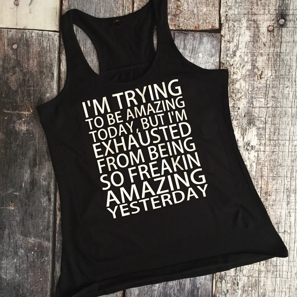 I'm Trying to be Amazing Today Tank or Tee