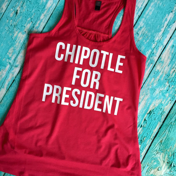 Chipotle for President Racer Back Tank or Tee