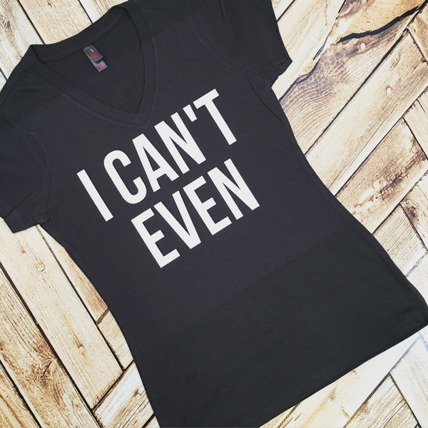 I Can't Even V-Neck T-Shirt